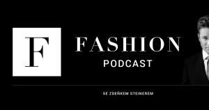 Fashion podcast se Zdeňkem Steinerem